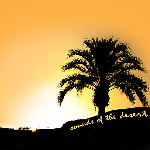 Play & Download The Sound of the Desert by Various Artists | Napster