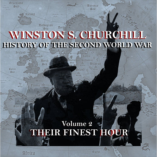 Play & Download Winston S Churchill's  History Of The Second World War - Volume 2 - Their Finest Hour by Winston Churchill | Napster