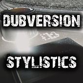 Play & Download Stylistics by Dubversion | Napster