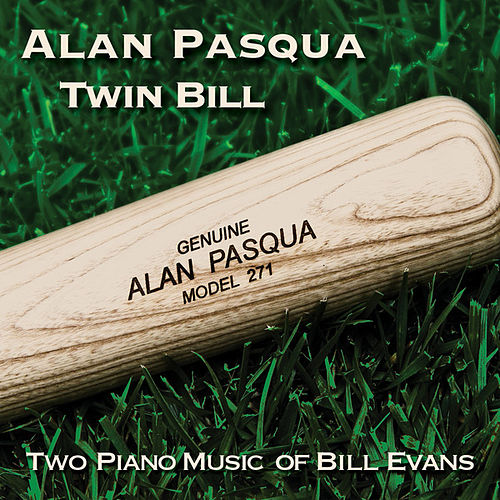 Play & Download Twin Bill: Two Piano Music of Bill Evans by Alan Pasqua | Napster