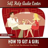 How To Get a Girl (How To Get The Women You Want) by Self Help Audio Books