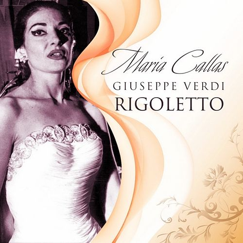 Play & Download Rigoletto by Maria Callas | Napster