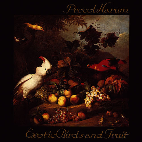 Play & Download Exotic Birds And Fruit by Procol Harum | Napster