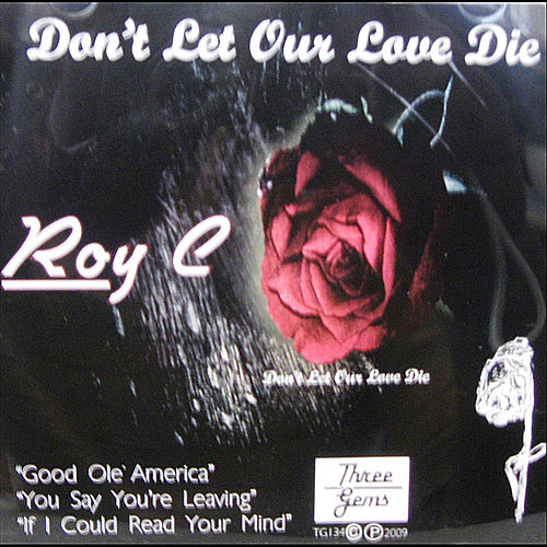 Don't Let Our Love Die by Roy C