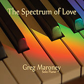 Play & Download The Spectrum of Love by Greg Maroney | Napster