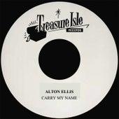 Carry My Name by Alton Ellis