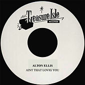 Play & Download Aint That Loving You by Alton Ellis | Napster