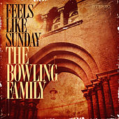 Feels Like Sunday by The Bowling Family