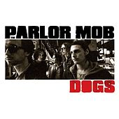 Play & Download Dogs by The Parlor Mob | Napster