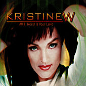 Play & Download All I Need Is Your Love - Single by Kristine W. | Napster