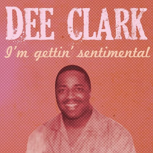 Play & Download I'm Gettin' Sentimental by Dee Clark | Napster