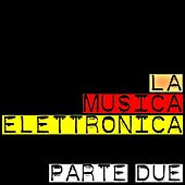 Play & Download La musica elettronica (Parte due) by Various Artists | Napster
