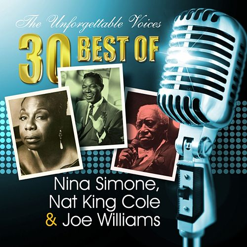 Play & Download The Unforgettable Voices: 30 Best of Nina Simone, Nat King Cole & Joe Williams by Various Artists | Napster