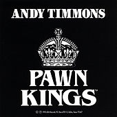 Play & Download Andy Timmons and the Pawn Kings by Andy Timmons | Napster