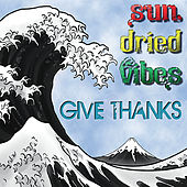 Play & Download Give Thanks by Sun-Dried Vibes | Napster