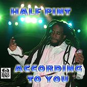 Play & Download According to You - Single by Half Pint | Napster
