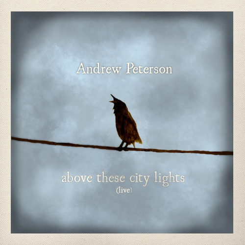 Above These City Lights (Ten Songs Live With the Captains Courageous) [Live] by Andrew Peterson