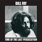 Time Of The Last Persecution by Bill Fay