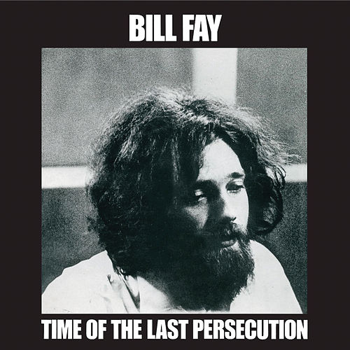 Play & Download Time Of The Last Persecution by Bill Fay | Napster