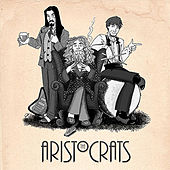Play & Download The Aristocrats by The Aristocrats | Napster
