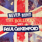 Play & Download Never Mind The Bollocks... Here's Paul Oakenfold by Various Artists | Napster