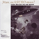 Play & Download Your Weight on the Moon by Man or Astro-Man? | Napster