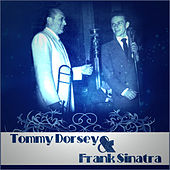 Play & Download Tommy Dorsey and Frank Sinatra by Tommy Dorsey | Napster