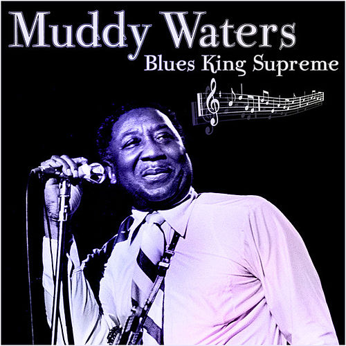 Muddy Waters - Blues King Supreme by Muddy Waters