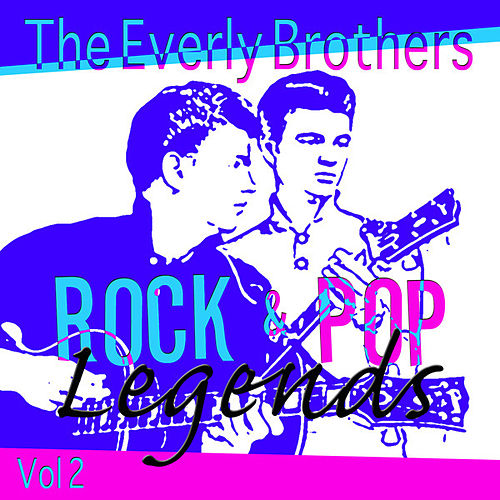 The Everly Brothers - The Rock And Pop Legends - Volume 2 by The Everly Brothers