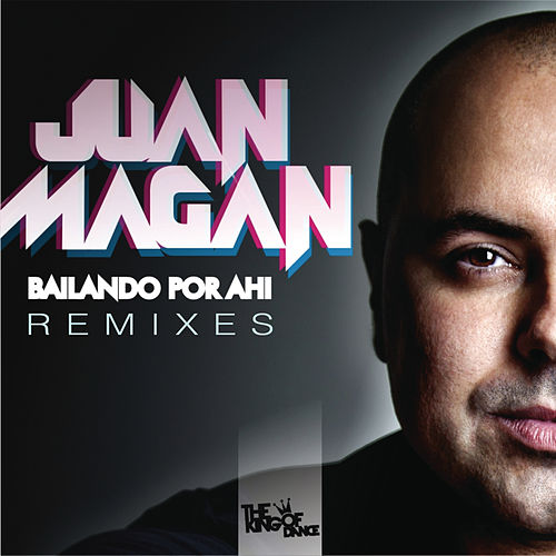 Bailando Por Ahi (Club Remixes) by Juan Magan