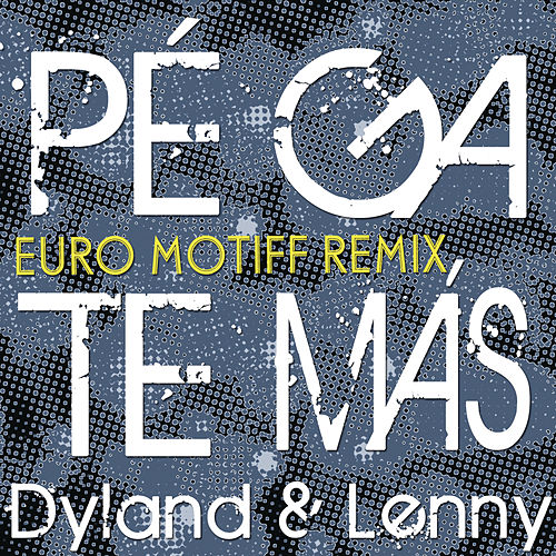 Pégate Más (Euro Motiff Remix) by Dyland y Lenny