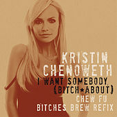 I Want Somebody (Bitch About) [Chew Fu Bitches Brew Refix] by Kristin Chenoweth