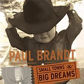 Play & Download Small Towns & Big Dreams by Paul Brandt | Napster