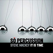 Play & Download Mackey: It Is Time by Sō Percussion | Napster