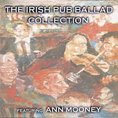 Play & Download The Irish Pub Ballad Collection by Ann Mooney | Napster
