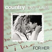 Play & Download Country Love Notes for Her by Various Artists | Napster