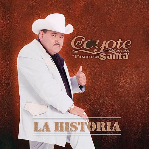 Play & Download La Historia by El Coyote Y Su Banda | Napster