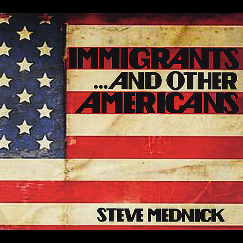 Play & Download Immigrants and Other Americans by Steve Mednick | Napster