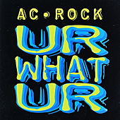 Play & Download Ur What Ur by Ac-rock | Napster