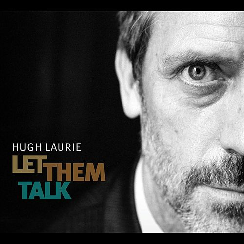Let Them Talk by Hugh Laurie