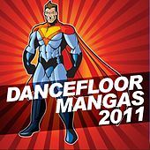 Play & Download Dancefloor Mangas 2011 by Various Artists | Napster