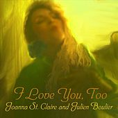 Play & Download I Love You, Too - Single by Joanna St. Claire | Napster