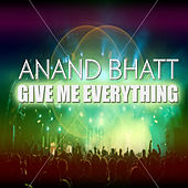Give Me Everything by Anand Bhatt