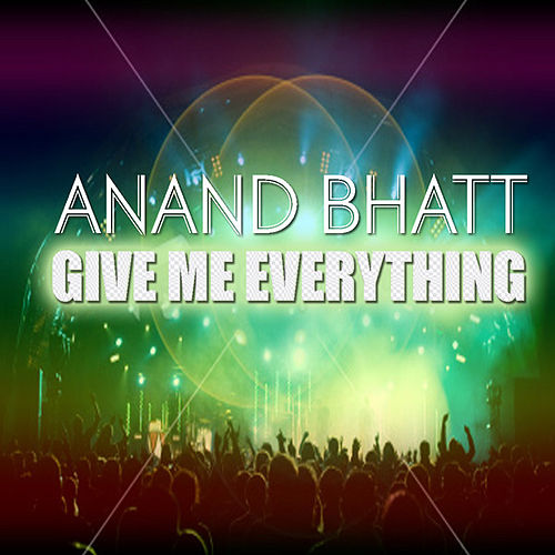 Play & Download Give Me Everything by Anand Bhatt | Napster