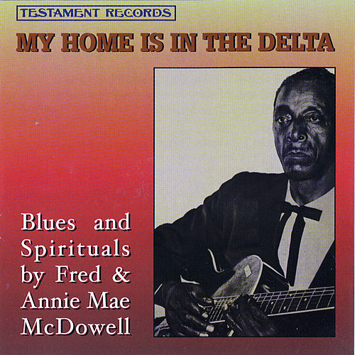 My Home Is In The Delta by Mississippi Fred McDowell