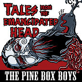 Play & Download Tales From The Emancipated Head by The Pine Box Boys | Napster