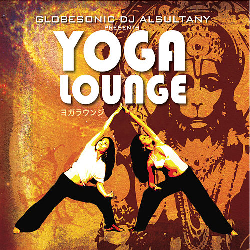 Play & Download GlobeSonic DJ Alsultany Presents Yoga Lounge by Various Artists | Napster