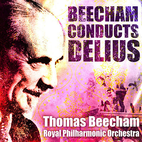 Play & Download Sir Thomas Beecham Conducts Delius (Digitally Remastered) by Sir Thomas Beecham | Napster