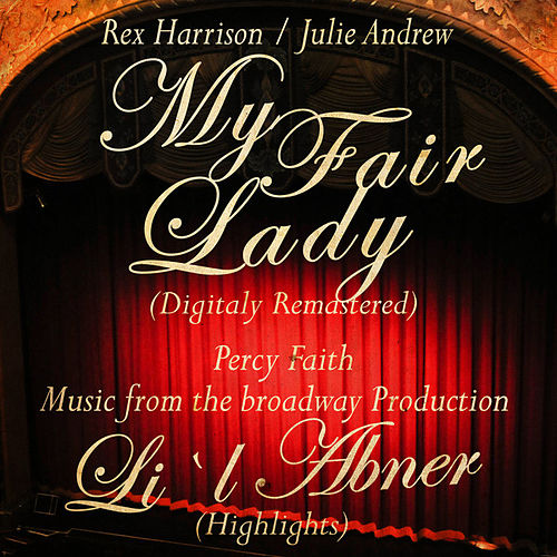 My Fair Lady (Original Broadway Cast Recording) & Percy Faith Plays selections from Li`L Abner by Various Artists