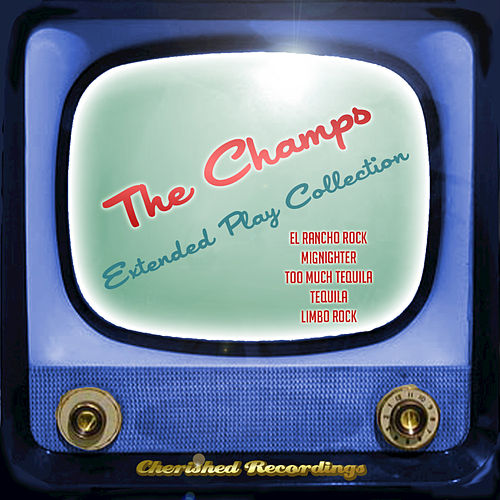 Play & Download The Champs - The Extended Play Collection by The Champs | Napster